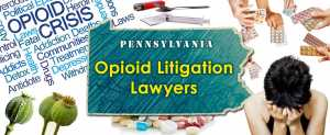 Pennsylvania Opioid Litigation Lawyers