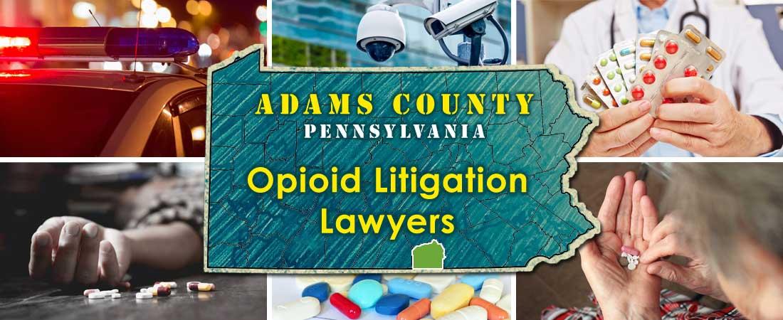 Adams County, PA Opioid Litigation Lawyers