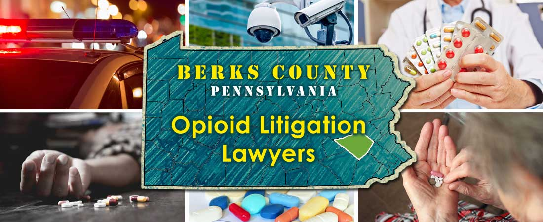 Berks County, PA Opioid Litigation Lawyers