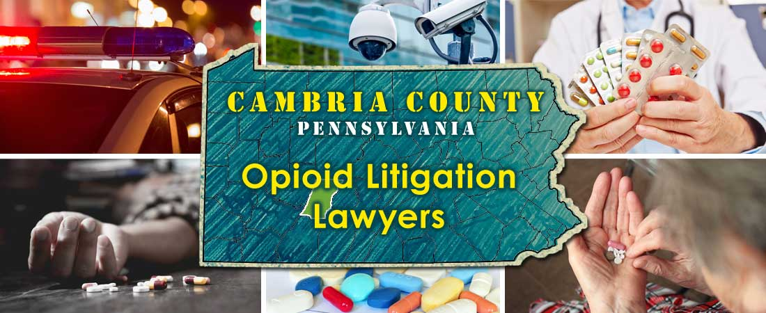 Cambria County, PA Opioid Litigation Lawyers