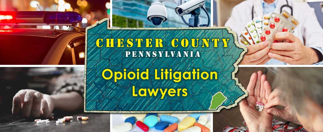 Chester County, PA Opioid Litigation Lawyers