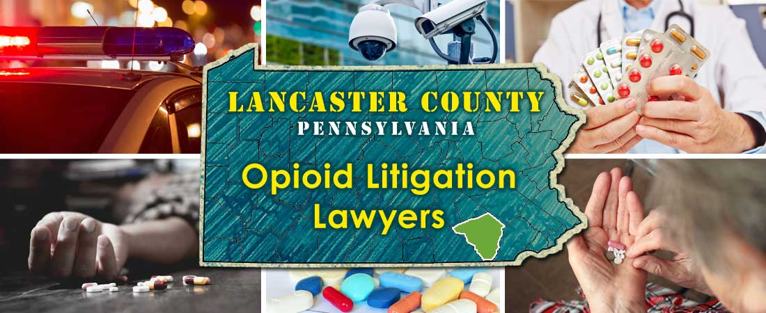 Lancaster County, PA Opioid Litigation Lawyers