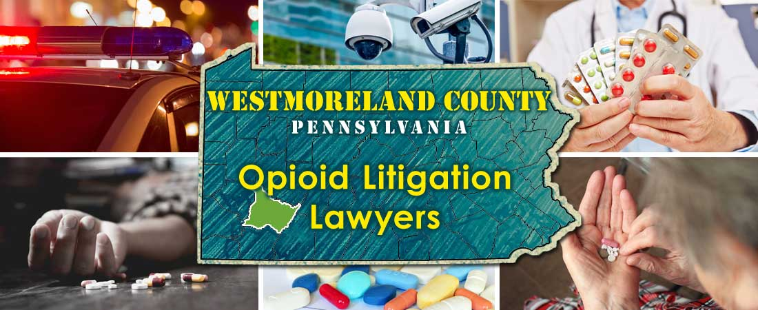 Westmoreland County, PA Opioid Litigation Lawyers